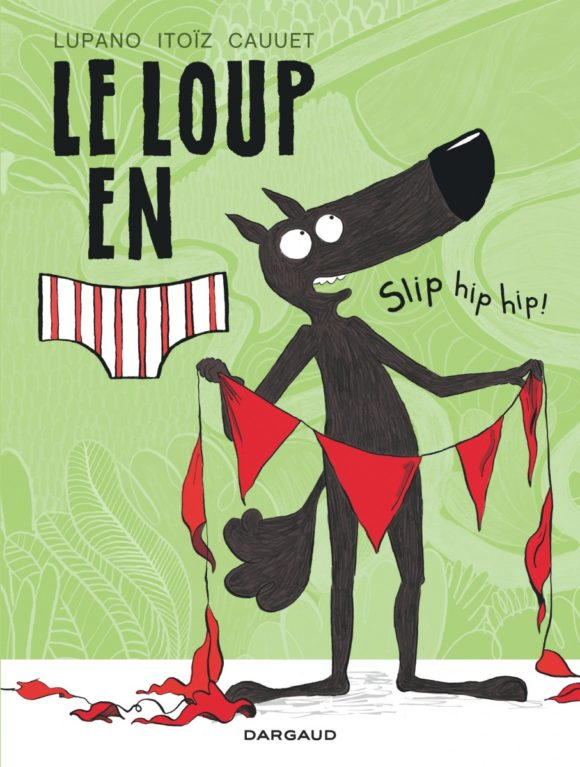 LE LOUP EN SLIP TOME 3 - SLIP HIP HIP !