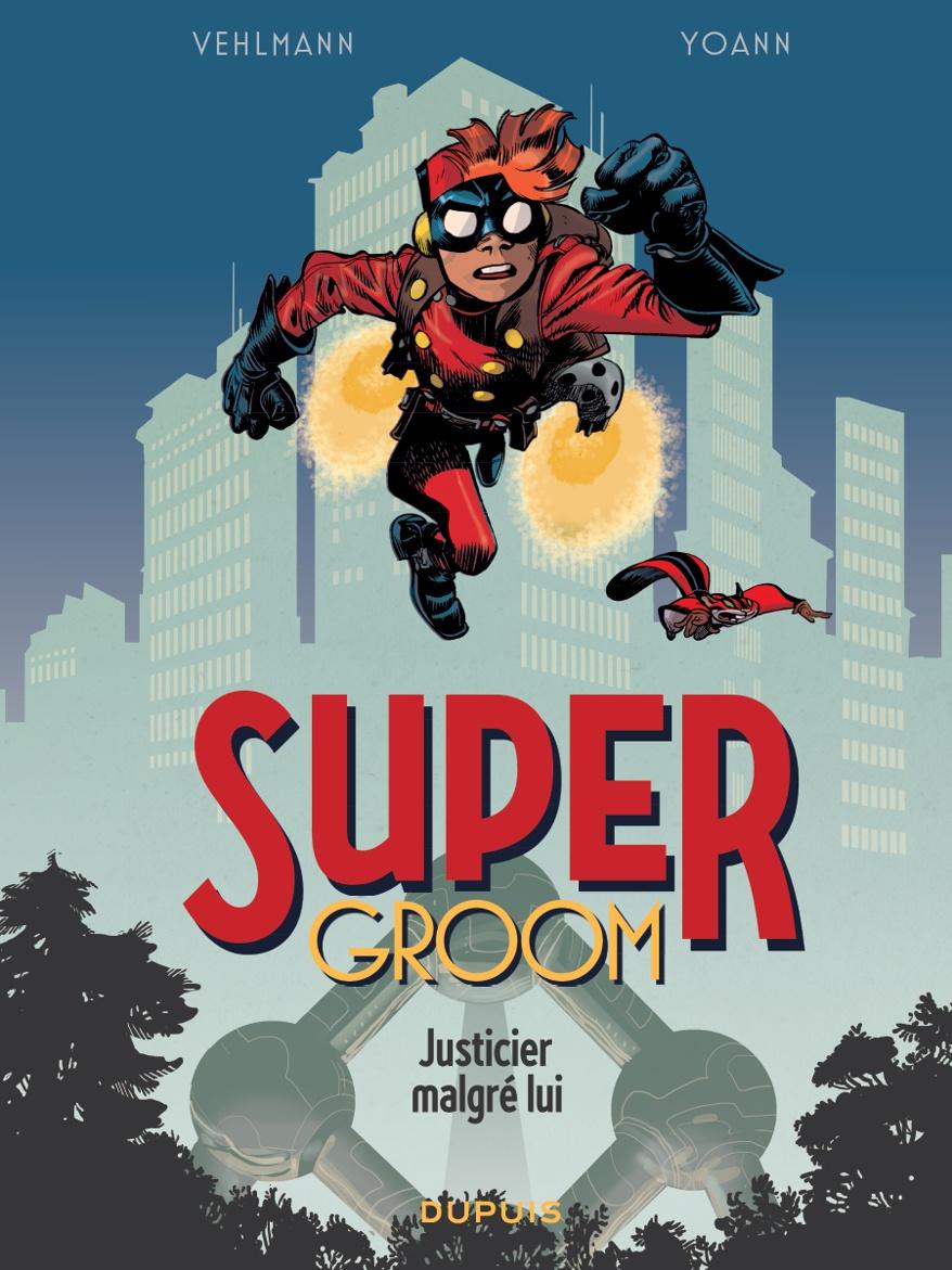 SUPERGROOM T.1 - JUSTICIER MALGRÉ LUI
